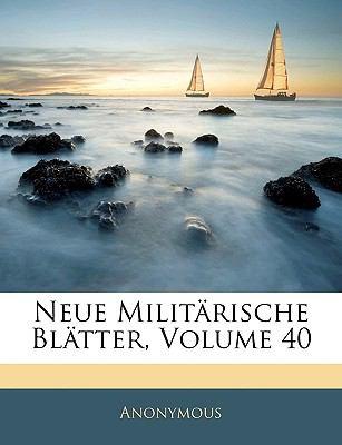 Neue Militarische Blatter, Volume 40 9781143247361