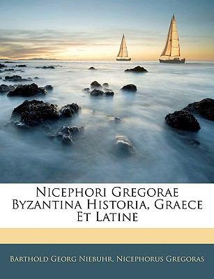 Nicephori Gregorae Byzantina Historia, Graece Et Latine 9781143360107