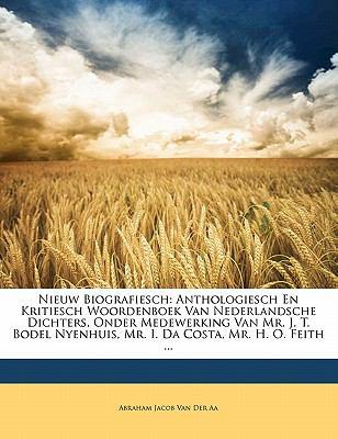 Nieuw Biografiesch: Anthologiesch En Kritiesch Woordenboek Van Nederlandsche Dichters, Onder Medewerking Van Mr. J. T. Bodel Nyenhuis, Mr. 9781142471330