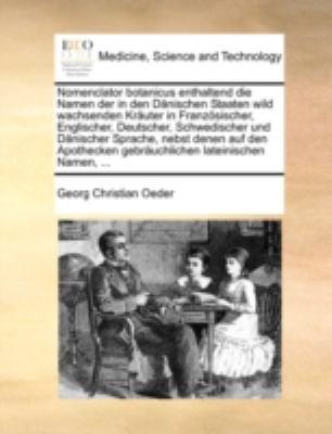Nomenclator Botanicus Enthaltend Die Namen Der in Den Dnischen Staaten Wild Wachsenden Kruter in Franzsischer, Englischer, Deutscher, Schwedischer Und 9781140785590