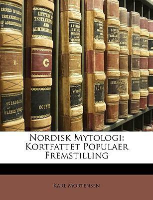 Nordisk Mytologi: Kortfattet Populaer Fremstilling 9781147922851