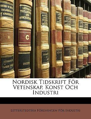 Nordisk Tidskrift Fr Vetenskap, Konst Och Industri 9781149224045