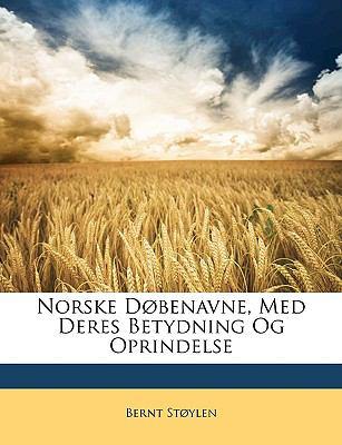 Norske Dbenavne, Med Deres Betydning Og Oprindelse 9781147957006