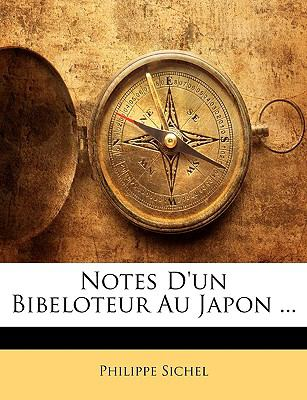 Notes D'Un Bibeloteur Au Japon ... 9781148031804