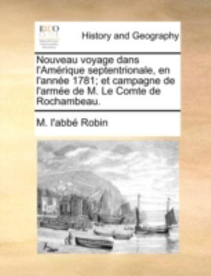Nouveau Voyage Dans L'Amrique Septentrionale, En L'Anne 1781; Et Campagne de L'Arme de M. Le Comte de Rochambeau. 9781140730217