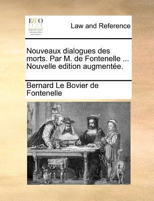 Nouveaux Dialogues Des Morts. Par M. de Fontenelle ... Nouvelle Edition Augmente.