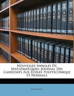 Nouvelles Annales de Mathematiques: Journal Des Candidats Aux Ecoles Polytechnique Et Normale 9781143421754