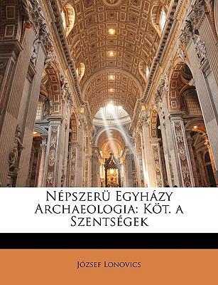 Npszer Egyhzy Archaeologia: Kt. a Szentsgek 9781149220009