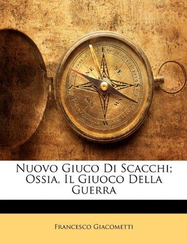 Nuovo Giuco Di Scacchi; Ossia, Il Giuoco Della Guerra 9781141862030