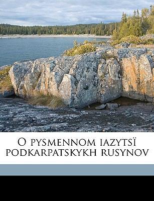 O Pysmennom Iazyts Podkarpatskykh Rusynov 9781149935736
