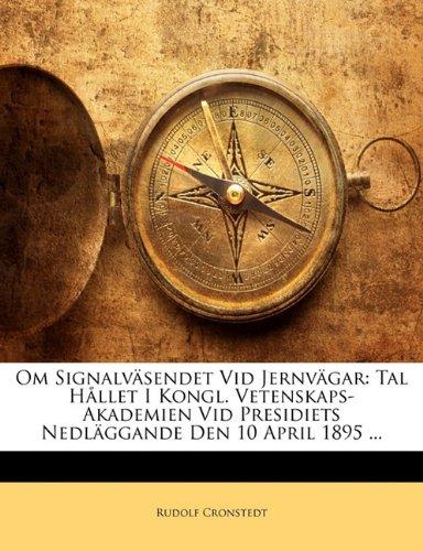 Om Signalvasendet VID Jernvagar: Tal Hallet I Kongl. Vetenskaps-Akademien VID Presidiets Nedlaggande Den 10 April 1895 ... 9781149614907
