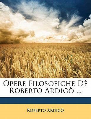 Opere Filosofiche D Roberto Ardig ... 9781145211339