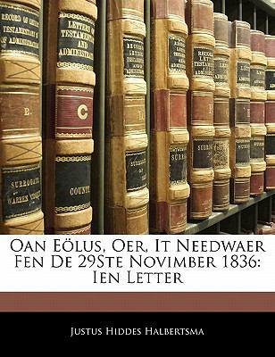 Oan E Lus, Oer, It Needwaer Fen de 29ste Novimber 1836: Ien Letter 9781141064212