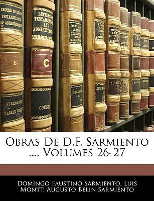 Obras de D.F. Sarmiento ..., Volumes 26-27