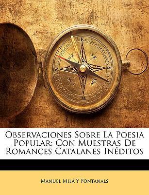Observaciones Sobre La Poesia Popular: Con Muestras de Romances Catalanes Ineditos 9781143360756