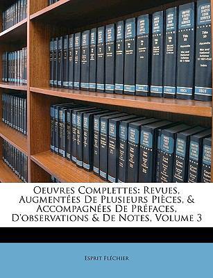Oeuvres Complettes: Revues, Augmentes de Plusieurs Pices, & Accompagnes de Prfaces, D'Observations & de Notes, Volume 3