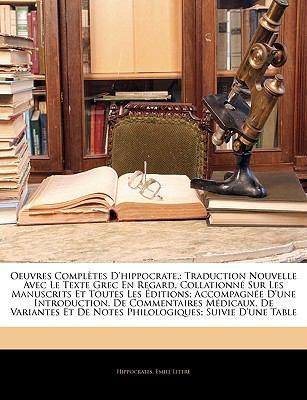 Oeuvres Completes D'Hippocrate,: Traduction Nouvelle Avec Le Texte Grec En Regard, Collationne Sur Les Manuscrits Et Toutes Les Editions; Accompagnee 9781143527197