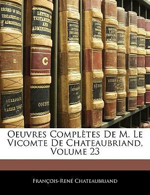 Oeuvres Completes de M. Le Vicomte de Chateaubriand, Volume 23 9781143364983