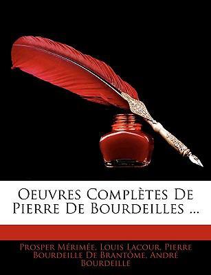 Oeuvres Compltes de Pierre de Bourdeilles ...