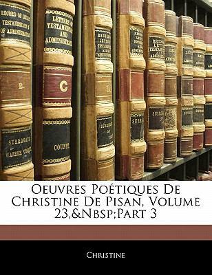 Oeuvres Po Tiques de Christine de Pisan, Volume 23, Part 3 9781142413644