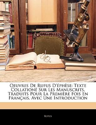 Oeuvres de Rufus D'Ephese: Texte Collatione Sur Les Manuscrits, Traduits Pour La Premiere Fois En Francais, Avec Une Introduction 9781143956478