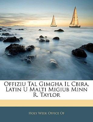 Offiziu Tal Gimgha Il Cbira, Latin U Malti Migiub Minn R. Taylor 9781142605193