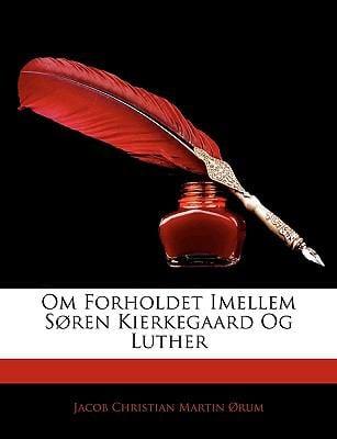 Om Forholdet Imellem Sren Kierkegaard Og Luther 9781144424976