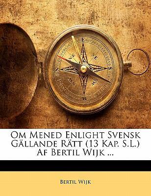 Om Mened Enlight Svensk G Llande R Tt (13 Kap. S.L.) AF Bertil Wijk ... 9781141474219