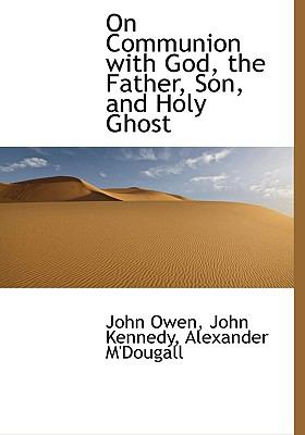 On Communion with God, the Father, Son, and Holy Ghost 9781140620105