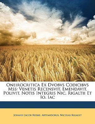 Oneirocritica Ex Dvobvs Codicibvs Mss: Venetis Recensvit, Emendavit, Polivit, Notis Integris Nic. Rigaltii Et IO. Iac 9781146703321