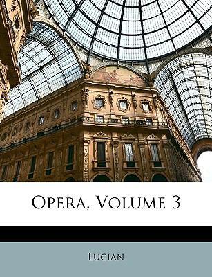 Opera, Volume 3 9781148657554
