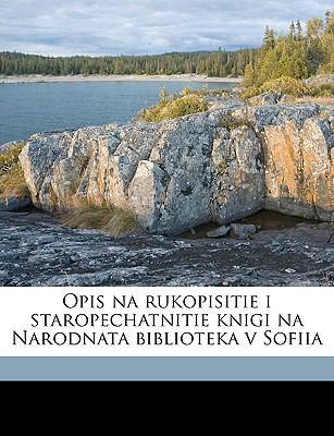 Opis Na Rukopisitie I Staropechatnitie Knigi Na Narodnata Biblioteka V Sofiia 9781149509111