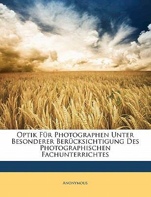Optik Fur Photographen Unter Besonderer Uber Cksichtigung Des Photographischen Fachunterrichtes 9781141427215