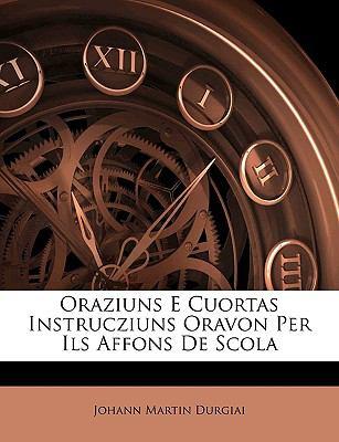 Oraziuns E Cuortas Instrucziuns Oravon Per Ils Affons de Scola 9781141079100