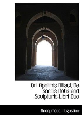 Ori Apollinis Niliaci, de Sacris Notis and Sculpturis Libri Duo 9781140487975