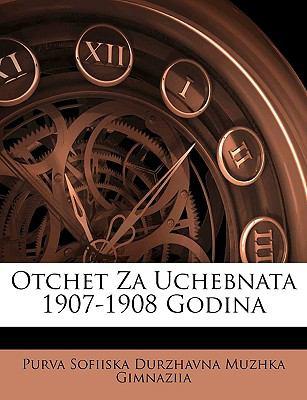Otchet Za Uchebnata 1907-1908 Godina 9781147874402