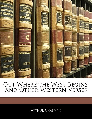 Out Where the West Begins: And Other Western Verses 9781143337451