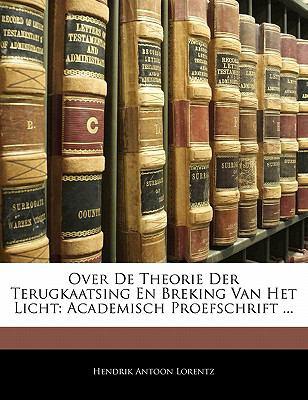 Over de Theorie Der Terugkaatsing En Breking Van Het Licht: Academisch Proefschrift ... 9781141277759