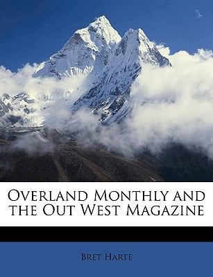Overland Monthly and the Out West Magazine 9781149216934