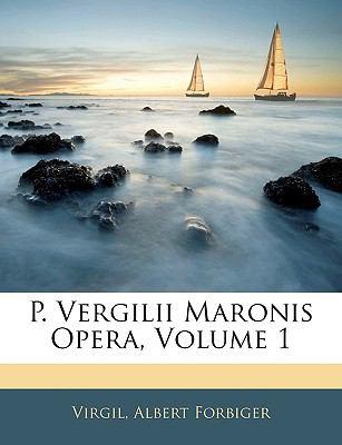 P. Vergilii Maronis Opera, Volume 1 9781141857951