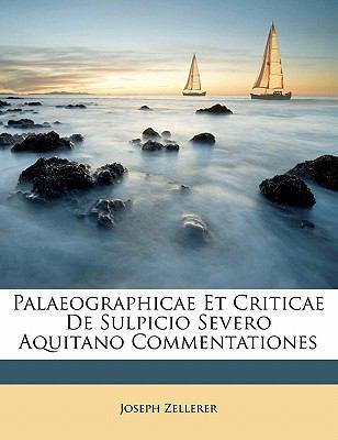 Palaeographicae Et Criticae de Sulpicio Severo Aquitano Commentationes 9781147489989