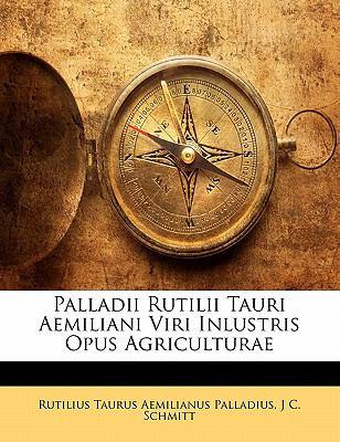 Palladii Rutilii Tauri Aemiliani Viri Inlustris Opus Agriculturae 9781142800949