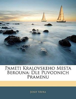 Pameti Kralovskeho Mesta Berouna: Dle Puvodnich Pramenu 9781144573278