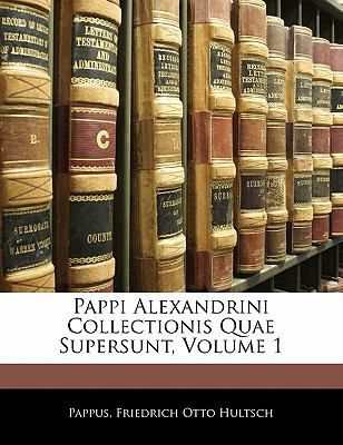 Pappi Alexandrini Collectionis Quae Supersunt, Volume 1 9781142801779