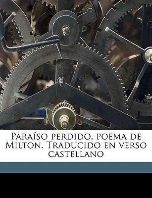 Paraso Perdido, Poema de Milton. Traducido En Verso Castellano