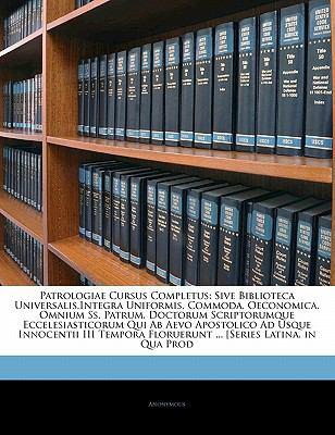 Patrologiae Cursus Completus: Sive Biblioteca Universalis, Integra Uniformis, Commoda, Oeconomica, Omnium SS. Patrum, Doctorum Scriptorumque Ecceles 9781142382254