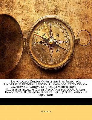 Patrologiae Cursus Completus: Sive Biblioteca Universalis, Integra Uniformis, Commoda, Oeconomica, Omnium SS. Patrum, Doctorum Scriptorumque Ecceles 9781142909123