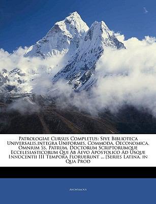 Patrologiae Cursus Completus: Sive Biblioteca Universalis, Integra Uniformis, Commoda, Oeconomica, Omnium SS. Patrum, Doctorum Scriptorumque Ecceles 9781143324161