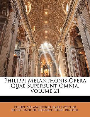Philippi Melanthonis Opera Quae Supersunt Omnia, Volume 21 9781143923845