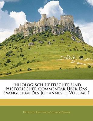 Philologisch-Kritischer Und Historischer Commentar Uber Das Evangelium Des Johannes ..., Volume 1. Erste Haelfte 9781143913723